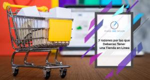 7 Razones Por Las Que Deberías Tener Una Tienda En Línea. Phase One Design. Agencia De Marketing Digital Especializaada En Diseño Web