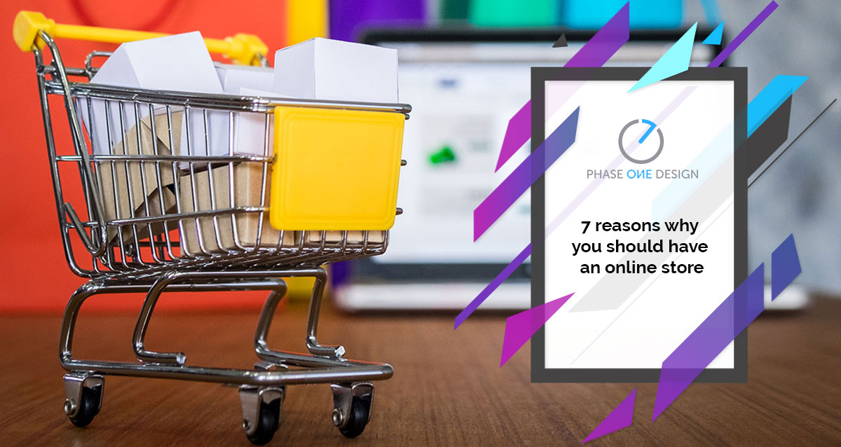 7 Reasons Why You Should Have An Online Store